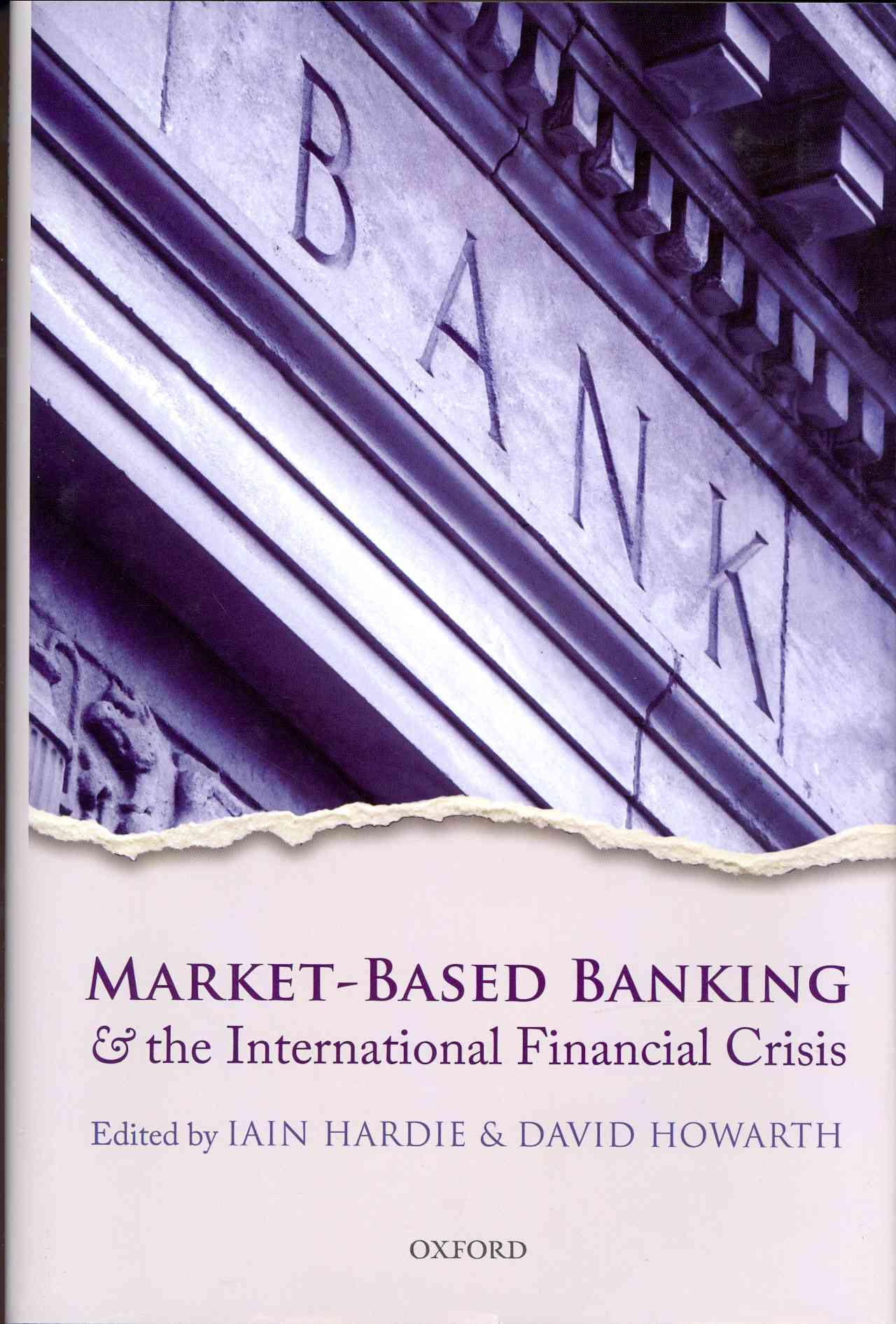 Market-Based Banking and the International Financial Crisis By Hardie, Iain/ Howarth, David